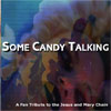 "Various Artists - ""Some Candy Talking: A Fan Tribute To The Jesus and Mary Chain"""