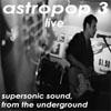 "Astropop 3 - ""Supersonic Sound  From The Underground"" (unreleased)"