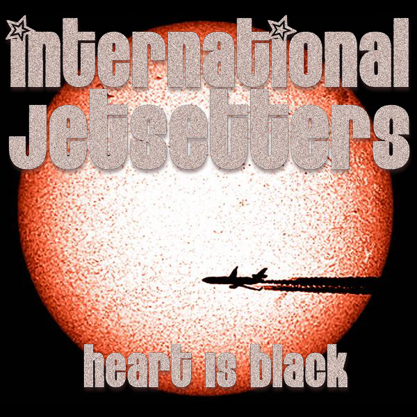 "International Jetsetters - ""Heart Is Black"""